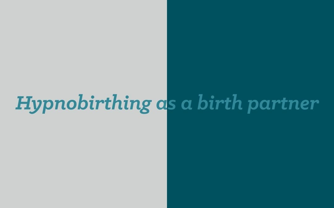 Hypnobirthing, a little for the birth partner