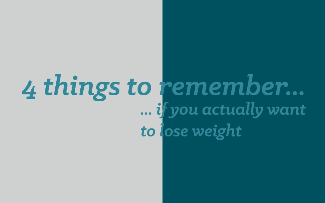 4 things to remember if you actually want to lose weight