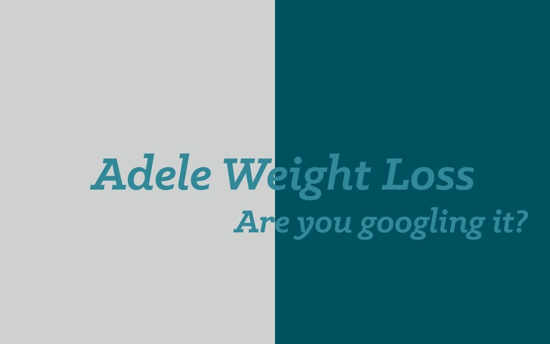 ' Adele weight loss ' – are you googling it?