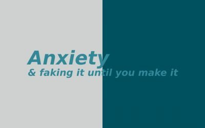 Anxiety and faking it until you make it