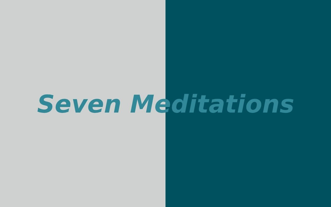 Seven Different Meditations, their uses and why.