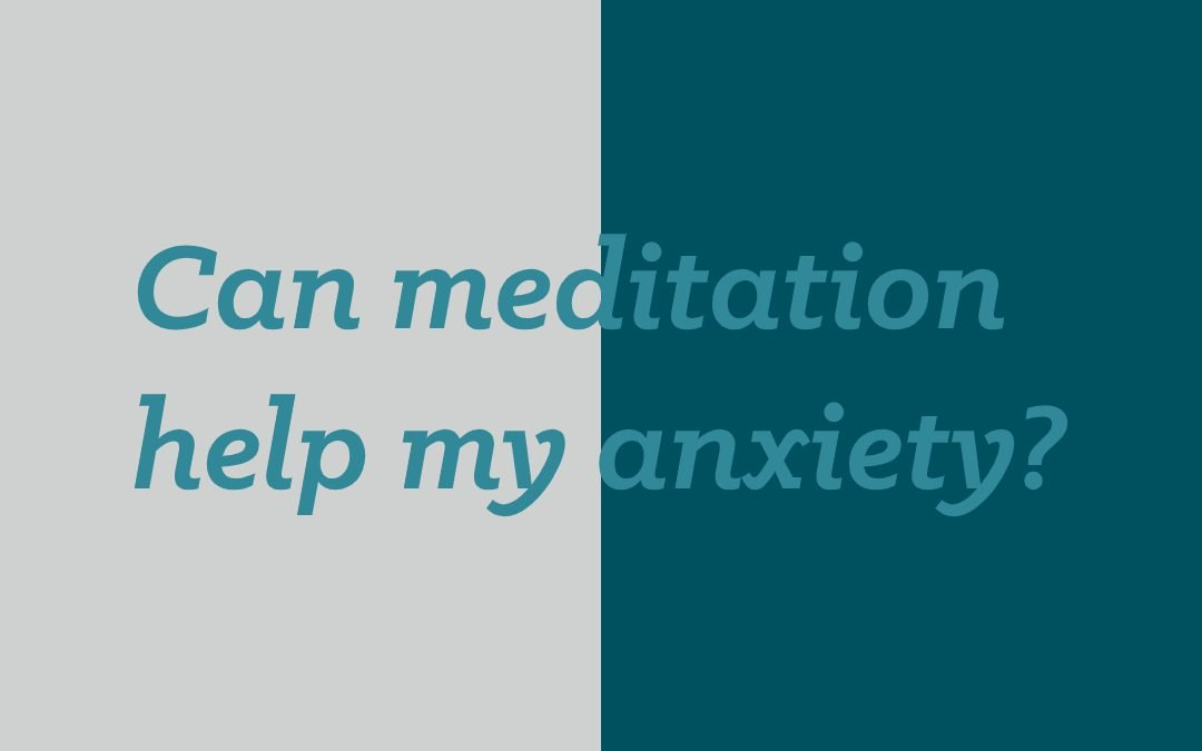 Can meditation help my anxiety?