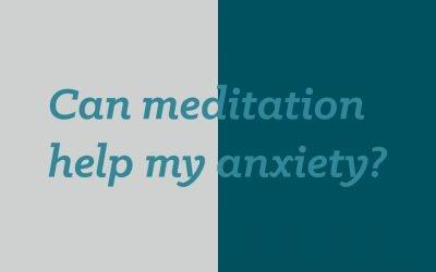 Can meditation help my anxiety?