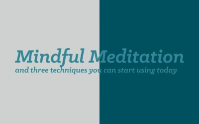 Mindful Meditation and three techniques you can start using today.