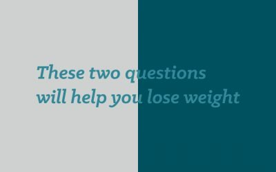 These two questions will help you lose weight