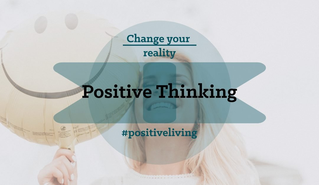 Positive thinking and living to change your reality