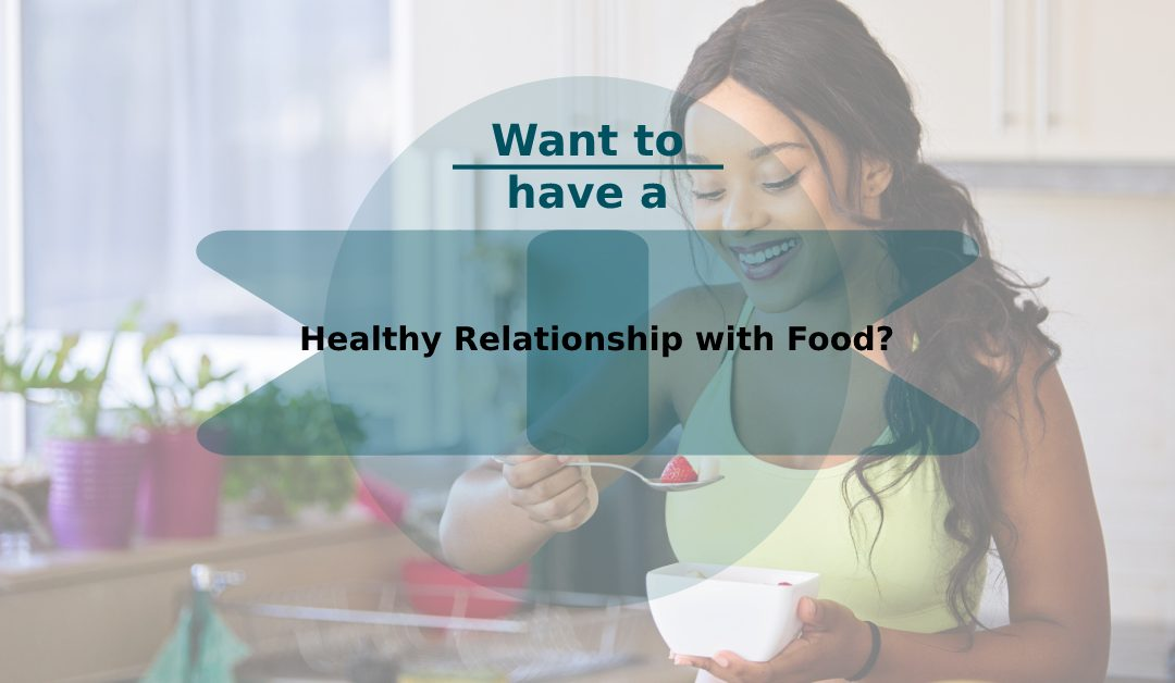Want to Have a Healthy Relationship with Food?