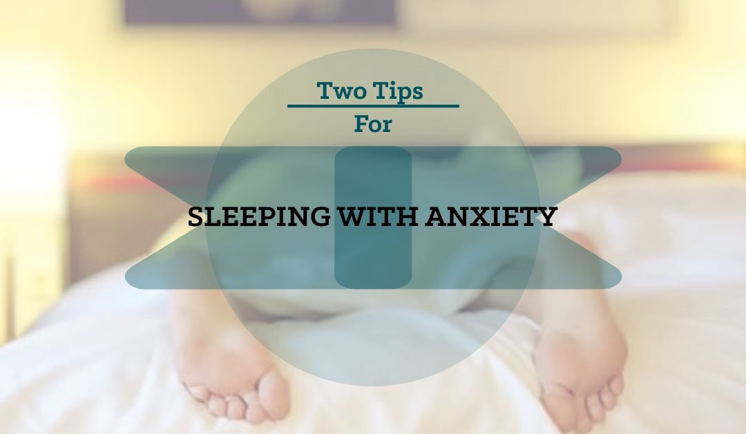 Two Tips for Sleeping with Anxiety
