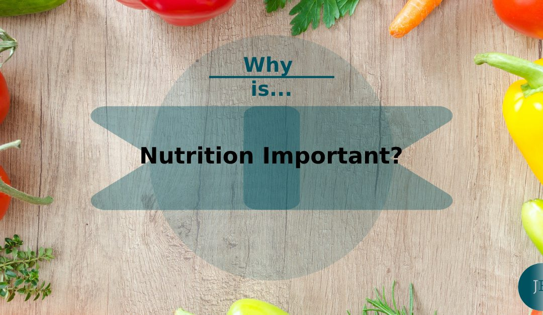Why Is Nutrition Important?