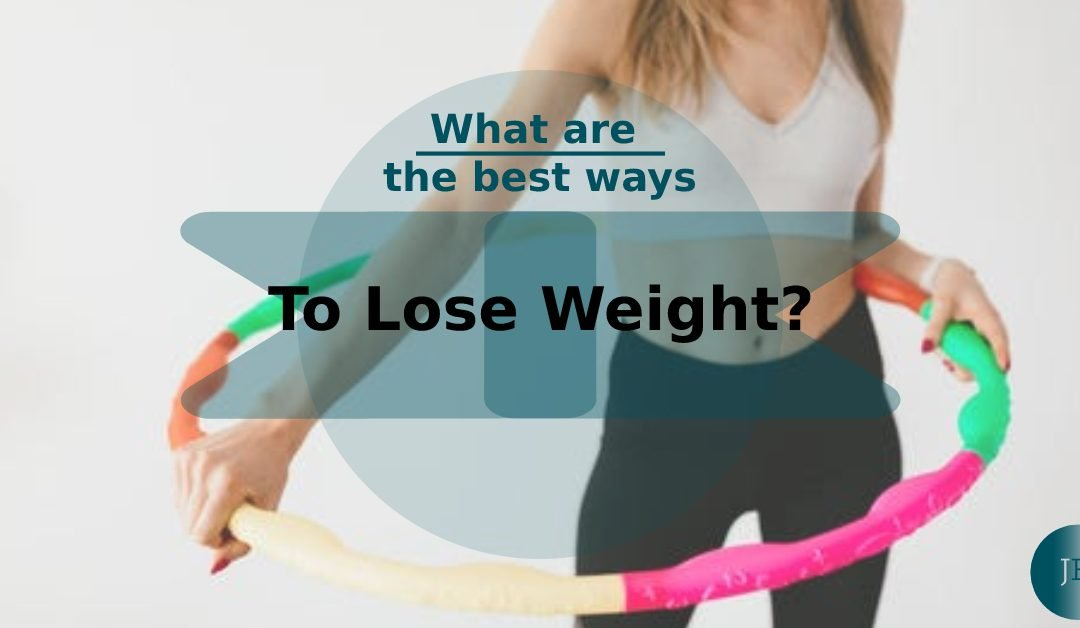 What are the Best Ways to Lose Weight?