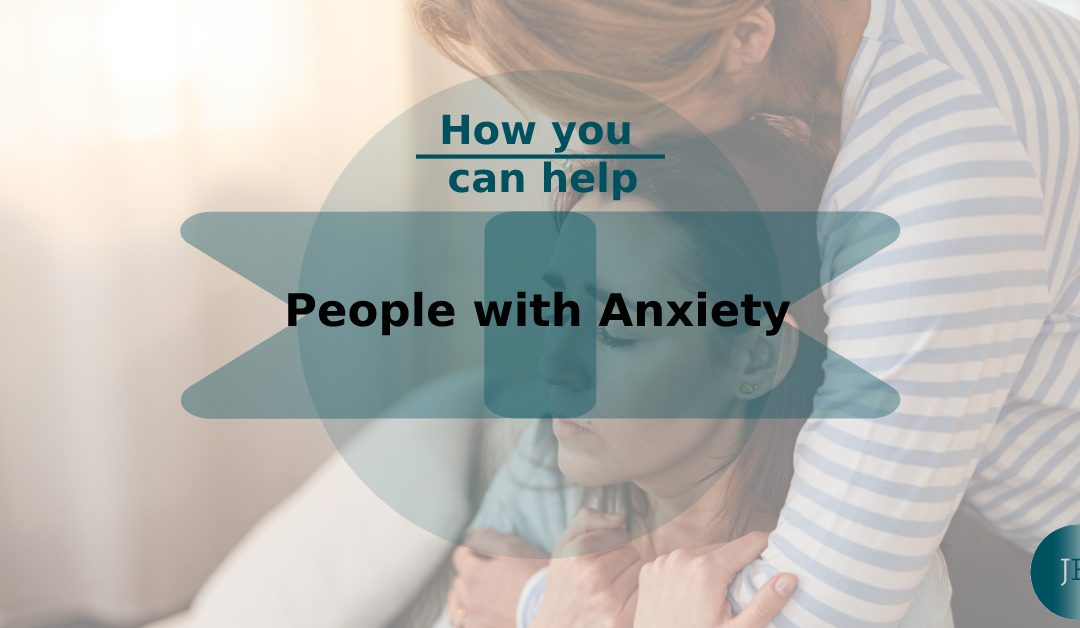 How You Can Help People with Anxiety